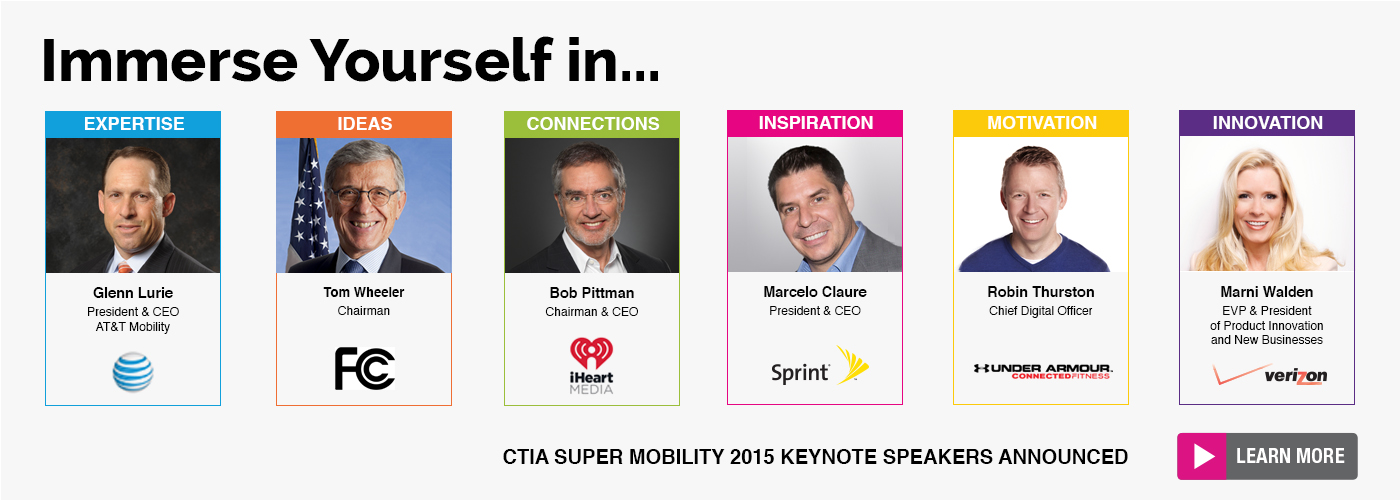 Immerse yourself in... CTIA Super Mobility 2015 Keynote Speakers Announced!